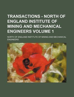 Transactions - North of England Institute of Mining and Mechanical Engineers Volume 1