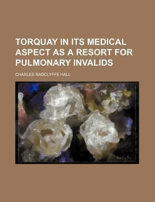 Torquay in Its Medical Aspect as a Resort for Pulmonary Invalids