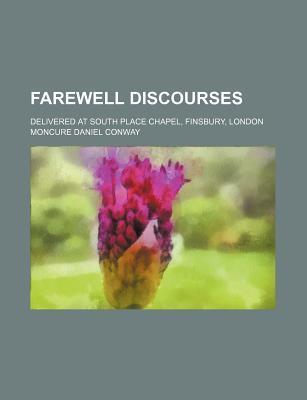 Farewell Discourses; Delivered at South Place Chapel, Finsbury, London
