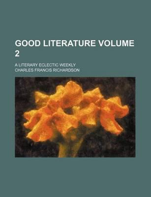 Good Literature; A Literary Eclectic Weekly Volume 2
