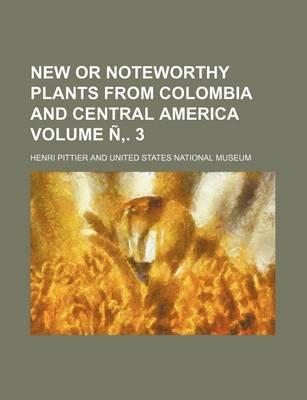 New or Noteworthy Plants from Colombia and Central America Volume N . 3
