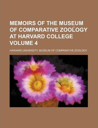 Memoirs of the Museum of Comparative Zool Ogy at Harvard College Volume 4