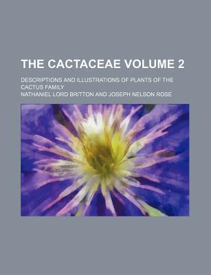The Cactaceae; Descriptions and Illustrations of Plants of the Cactus Family Volume 2
