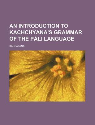 An Introduction to Kachch Ana's Grammar of the Pali Language
