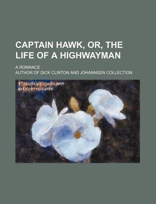 Captain Hawk, Or, the Life of a Highwayman; A Romance