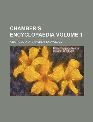 Chamber's Encyclopaedia; A Dictionary of Universal Knowledge Volume 1