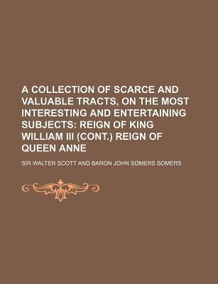 A Collection of Scarce and Valuable Tracts, on the Most Interesting and Entertaining Subjects