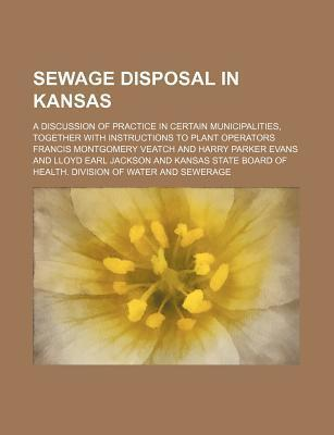Sewage Disposal in Kansas; A Discussion of Practice in Certain Municipalities, Together with Instructions to Plant Operators
