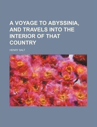 A Voyage to Abyssinia, and Travels Into the Interior of That Country
