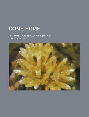 Come Home; An Appeal on Behalf of Reunion