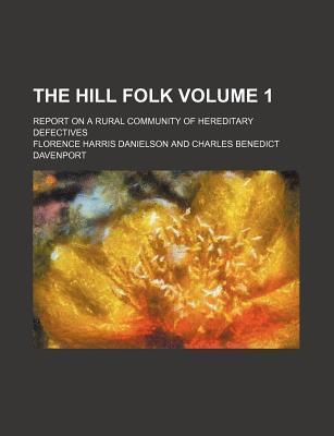The Hill Folk; Report on a Rural Community of Hereditary Defectives Volume 1