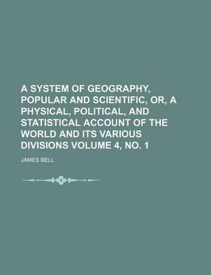 A System of Geography, Popular and Scientific, Or, a Physical, Political, and Statistical Account of the World and Its Various Divisions Volume 4, N