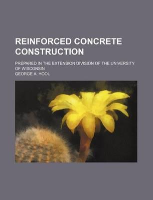 Reinforced Concrete Construction; Prepared in the Extension Division of the University of Wisconsin