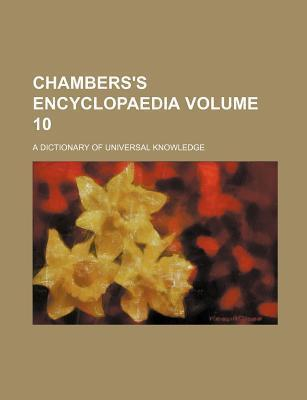 Chambers's Encyclopaedia; A Dictionary of Universal Knowledge Volume 10