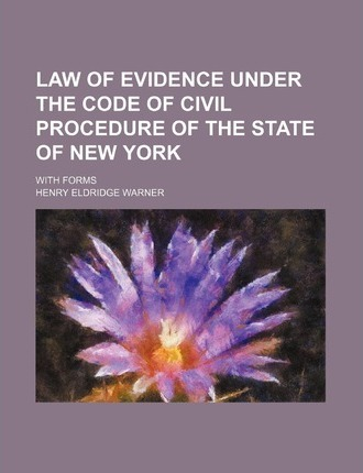 Law of Evidence Under the Code of Civil Procedure of the State of New York; With Forms