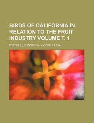 Birds of California in Relation to the Fruit Industry Volume . 1