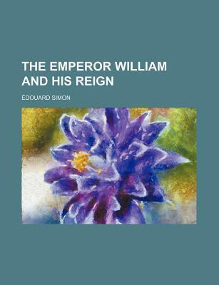 The Emperor William and His Reign