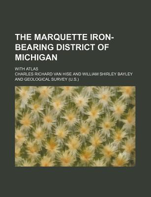 The Marquette Iron-Bearing District of Michigan; With Atlas