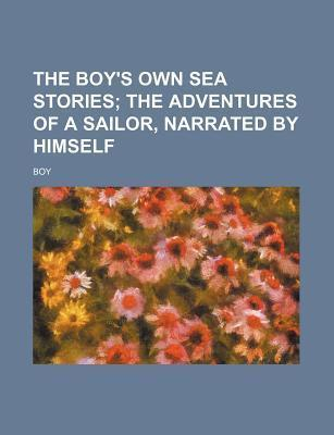 The Boy's Own Sea Stories; The Adventures of a Sailor, Narrated by Himself
