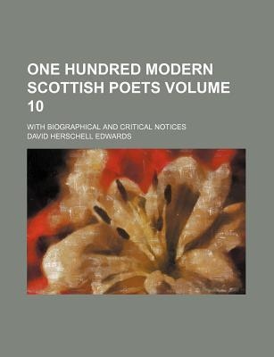 One Hundred Modern Scottish Poets; With Biographical and Critical Notices Volume 10