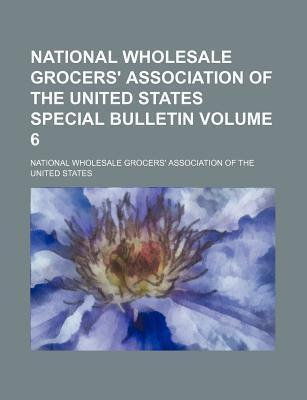 National Wholesale Grocers' Association of the United States Special Bulletin Volume 6