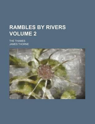 Rambles by Rivers; The Thames Volume 2
