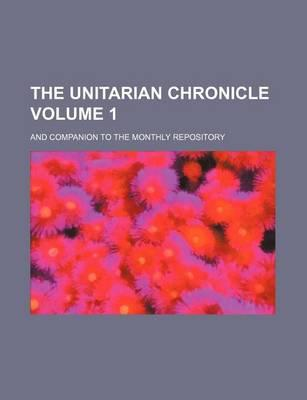 The Unitarian Chronicle; And Companion to the Monthly Repository Volume 1