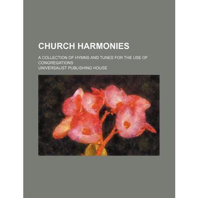 Church Harmonies; A Collection of Hymns and Tunes for the Use of Congregations