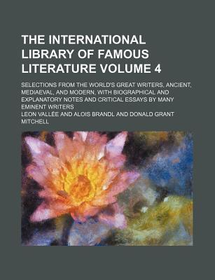 The International Library of Famous Literature; Selections from the World's Great Writers, Ancient, Mediaeval, and Modern, with Biographical and Expla