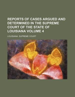 Reports of Cases Argued and Determined in the Supreme Court of the State of Louisiana Volume 4