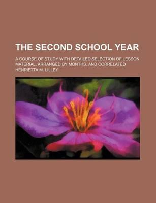 The Second School Year; A Course of Study with Detailed Selection of Lesson Material, Arranged by Months, and Correlated