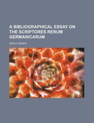 A Bibliographical Essay on the Scriptores Rerum Germanicarum