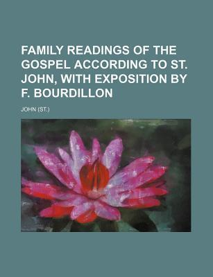 Family Readings of the Gospel According to St. John, with Exposition by F. Bourdillon
