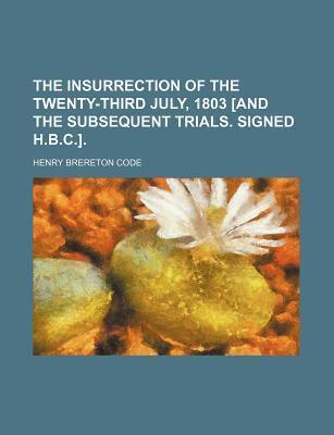 The Insurrection of the Twenty-Third July, 1803 [And the Subsequent Trials. Signed H.B.C.]