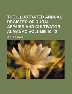 The Illustrated Annual Register of Rural Affairs and Cultivator Almanac Volume 10-12