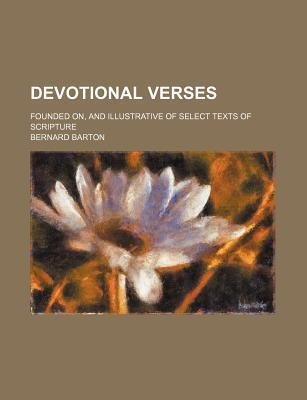 Devotional Verses; Founded On, and Illustrative of Select Texts of Scripture