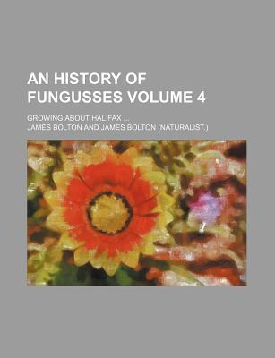 An History of Fungusses; Growing about Halifax Volume 4