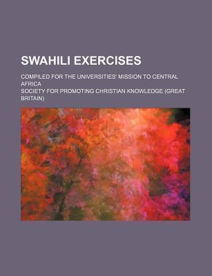 Swahili Exercises; Compiled for the Universities' Mission to Central Africa