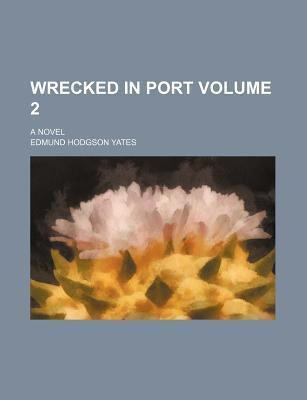Wrecked in Port; A Novel Volume 2