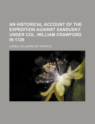 An Historical Account of the Expedition Against Sandusky Under Col. William Crawford in 1728