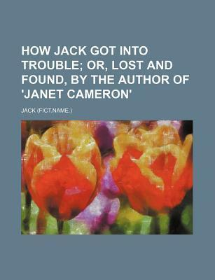 How Jack Got Into Trouble; Or, Lost and Found, by the Author of 'Janet Cameron'