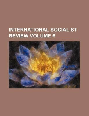 International Socialist Review Volume 6