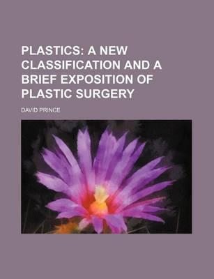 Plastics; A New Classification and a Brief Exposition of Plastic Surgery