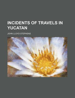 Incidents of Travels in Yucatan