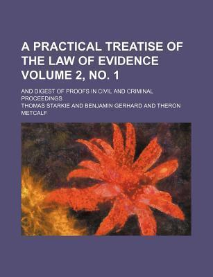 A Practical Treatise of the Law of Evidence; And Digest of Proofs in Civil and Criminal Proceedings Volume 2, No. 1
