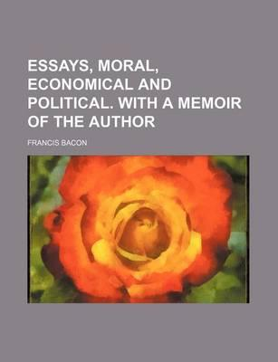 Essays, Moral, Economical and Political. with a Memoir of the Author