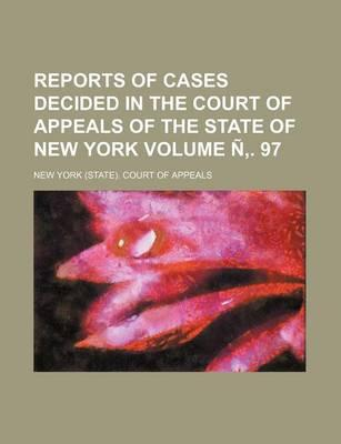 Reports of Cases Decided in the Court of Appeals of the State of New York Volume N . 97