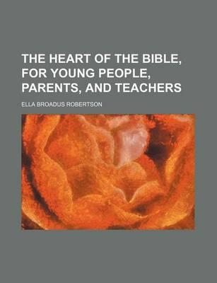 The Heart of the Bible, for Young People, Parents, and Teachers