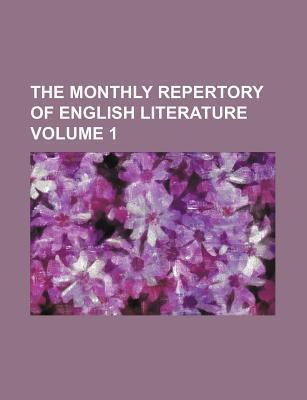 The Monthly Repertory of English Literature Volume 1