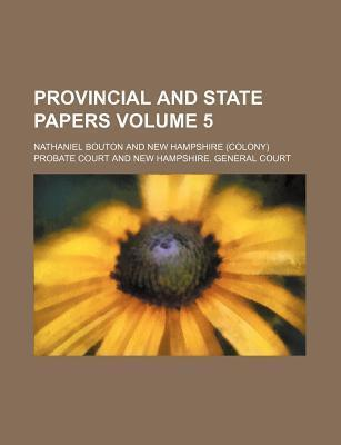Provincial and State Papers Volume 5